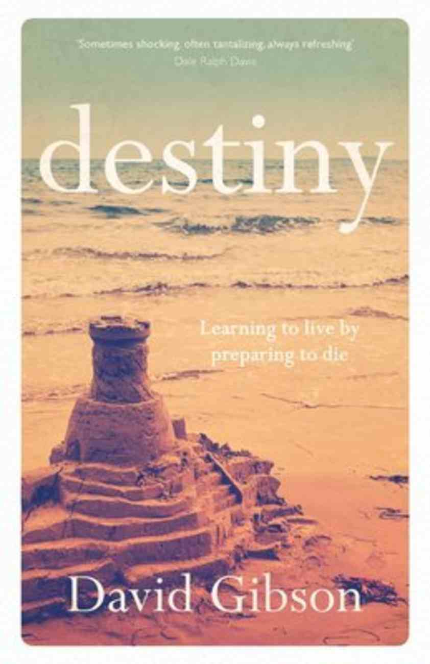 Destiny: Learning to Live By Preparing to Die Paperback