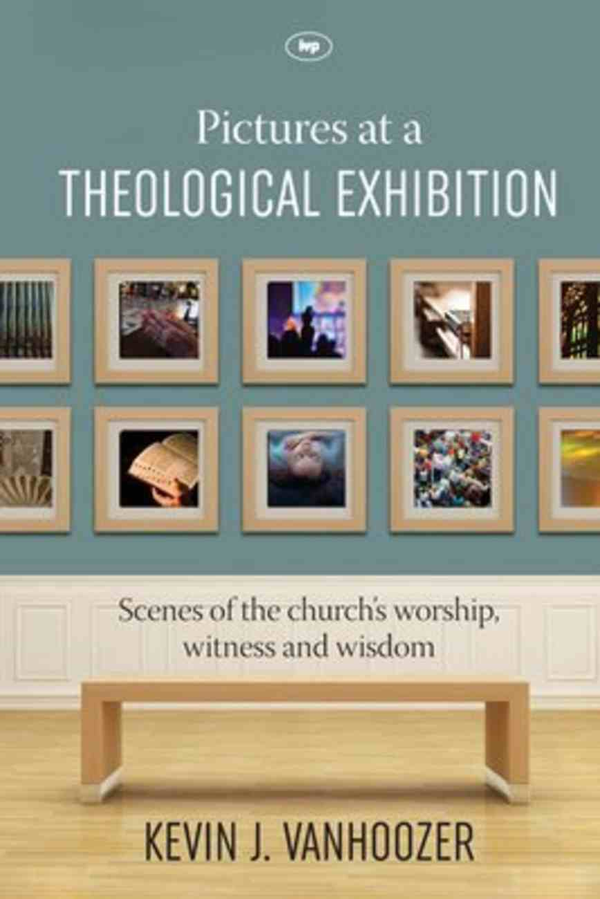 Pictures At a Theological Exhibition: Scenes of the Church's Worship, Witness and Wisdom Paperback