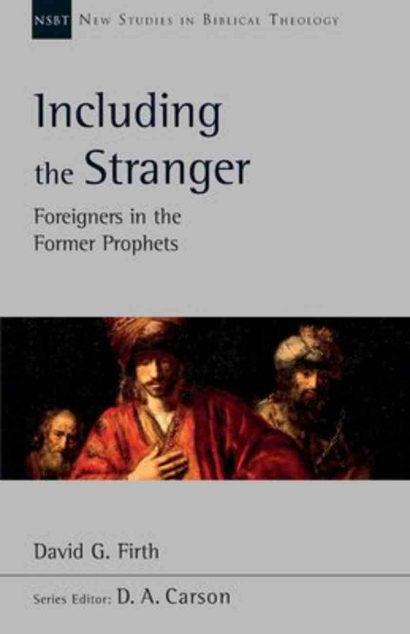 Including the Stranger: Foreigners in the Former Prophets (New Studies In Biblical Theology Series) Paperback