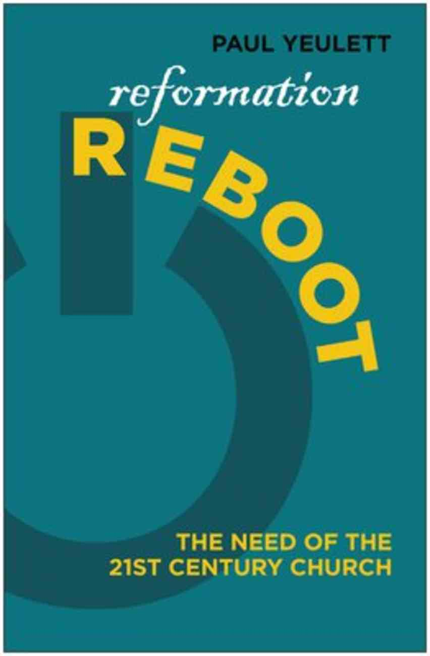 Reformation Reboot!: The Need of the 21St Century Church Paperback