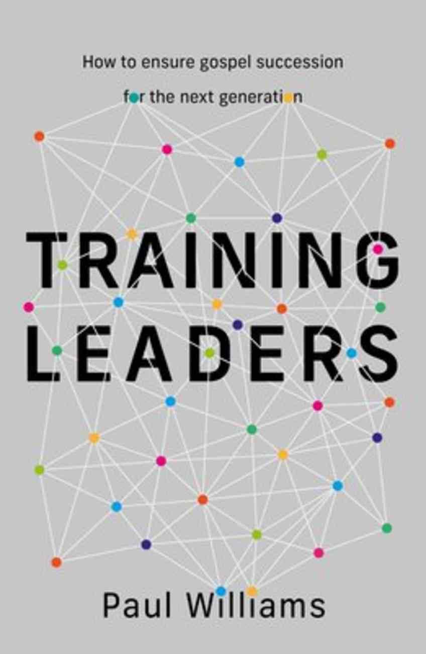Training Leaders: How to Ensure Gospel Succession Paperback