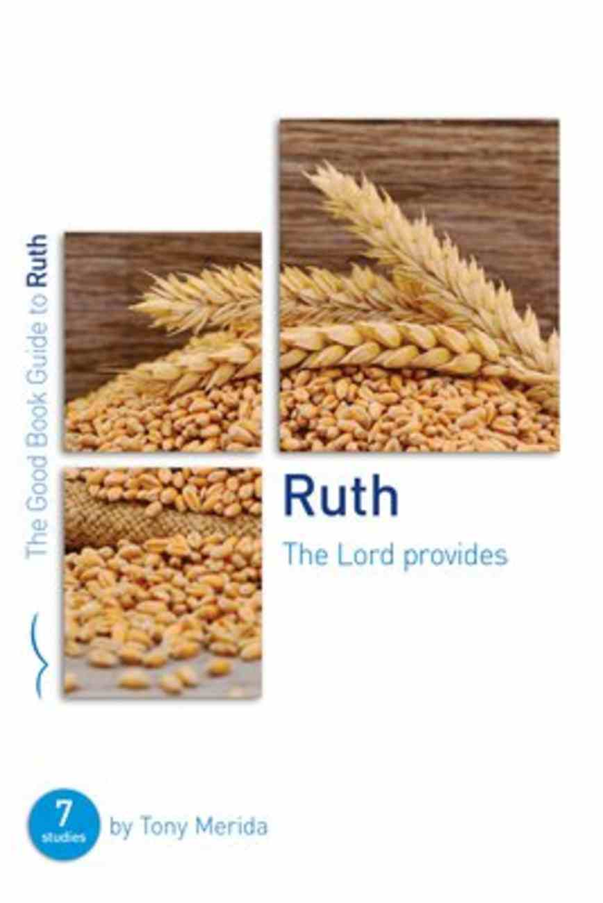 Ruth: The Lord Provides (7 Studies) (The Good Book Guides Series) Paperback