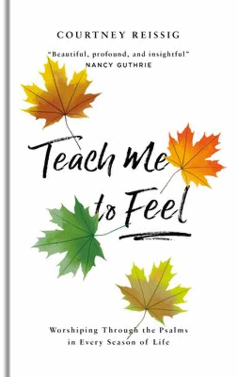 Teach Me to Feel: Worshiping Through the Psalms in Every Season of Life Hardback