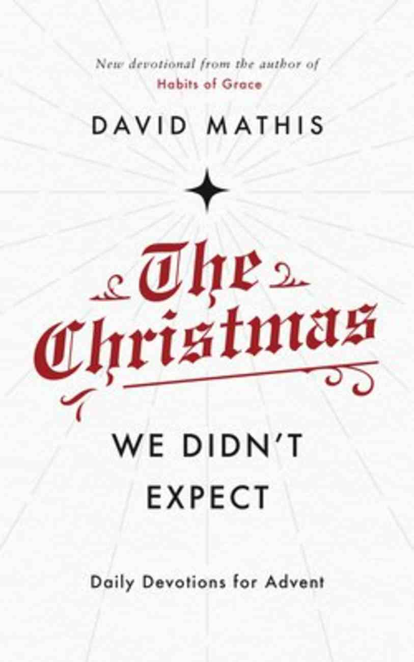 The Christmas We Didn't Expect: Daily Devotions For Advent PB (Smaller)