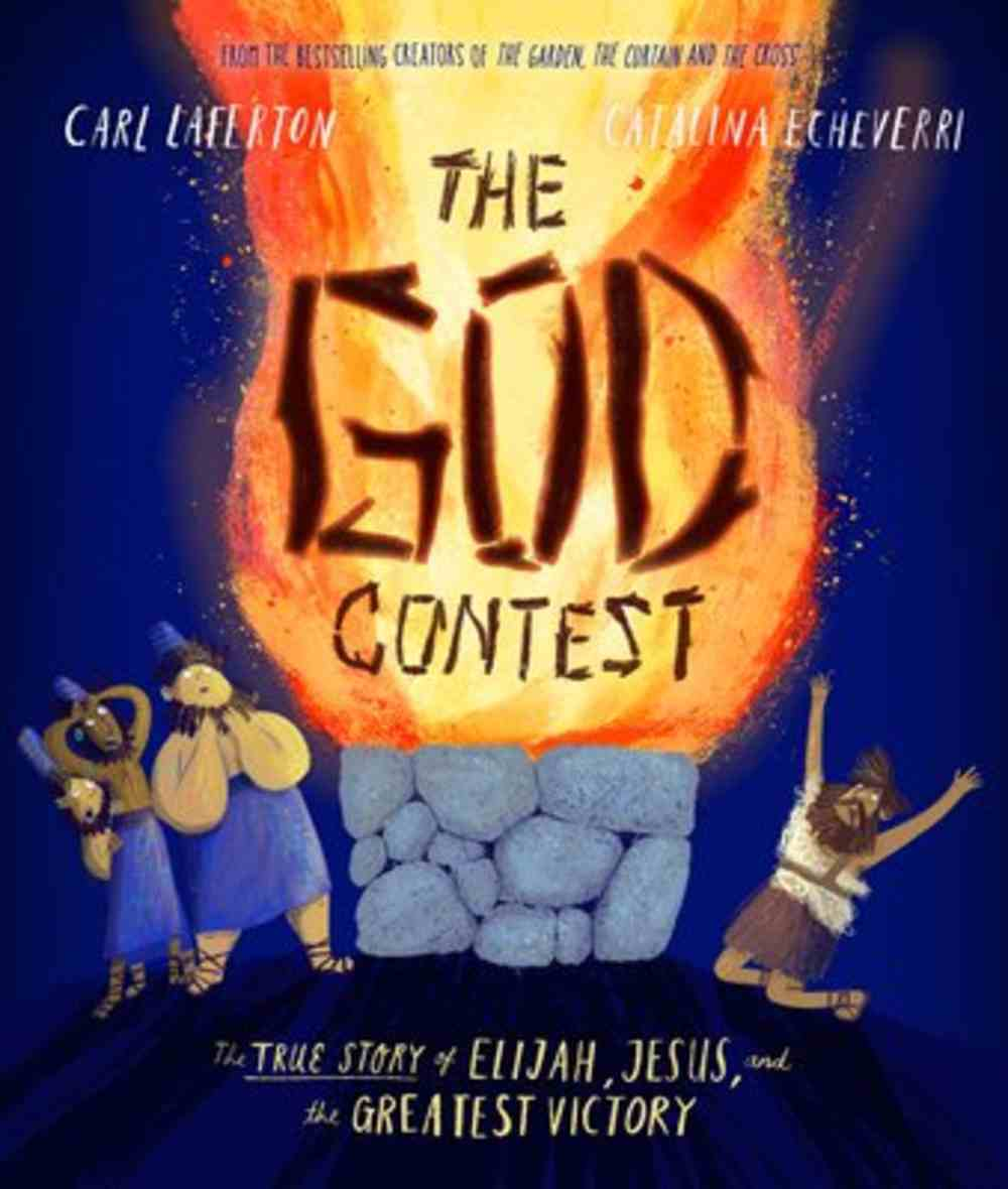 God Contest, The: The True Story of Elijah, Jesus, and the Greatest Victory (Tales That Tell The Truth Series) Hardback
