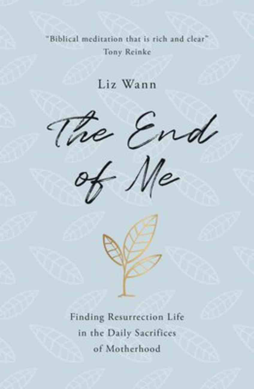 The End of Me: Finding Resurrection Life in the Daily Sacrifices of Motherhood PB (Smaller)