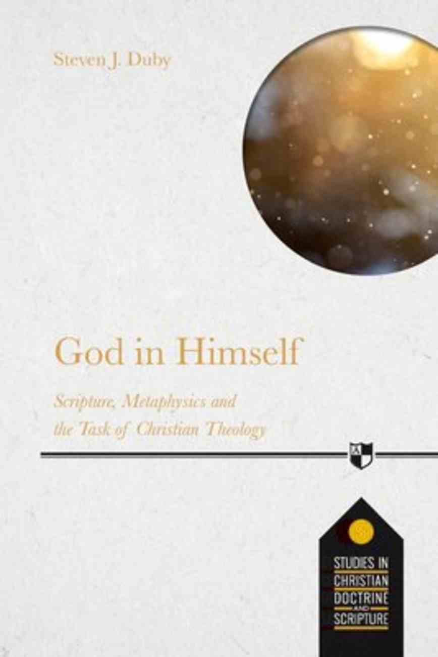 God in Himself: Scripture, Metaphysics and the Task of Christian Theology (Studies In Christian Doctrine And Scripture Series) Paperback