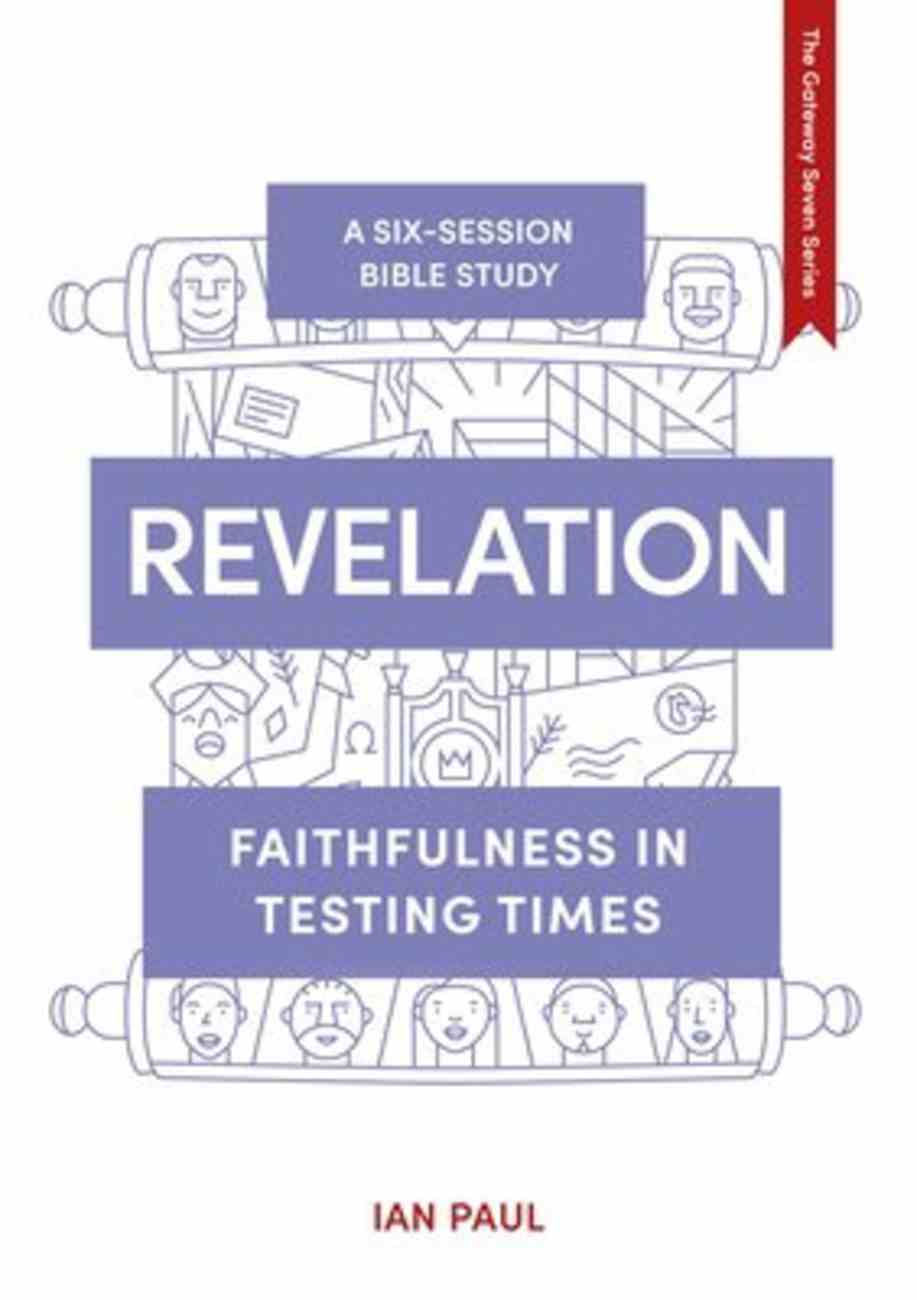 Revelation: Faithfulness in Testing Times (Whole Life - Gateway Seven Series) Paperback