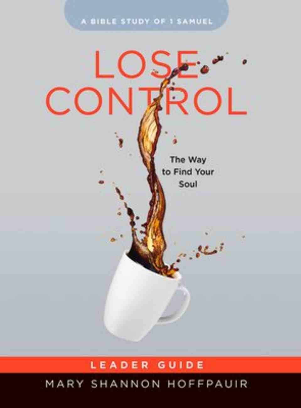 Lose Control - Women's Bible Study: The Way to Find Your Soul (Leader Guide) Paperback
