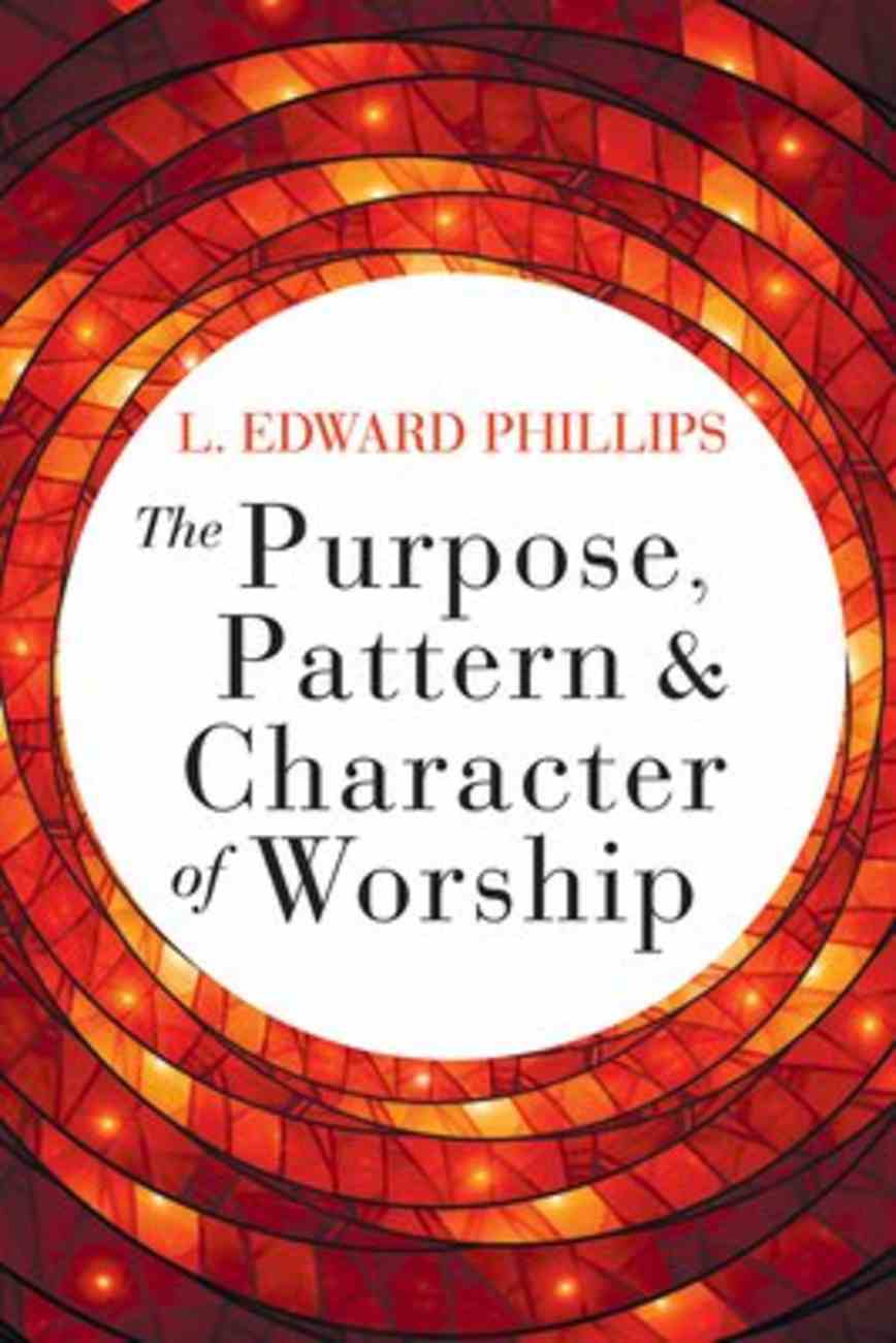 The Purpose, Pattern, and Character of Worship Paperback