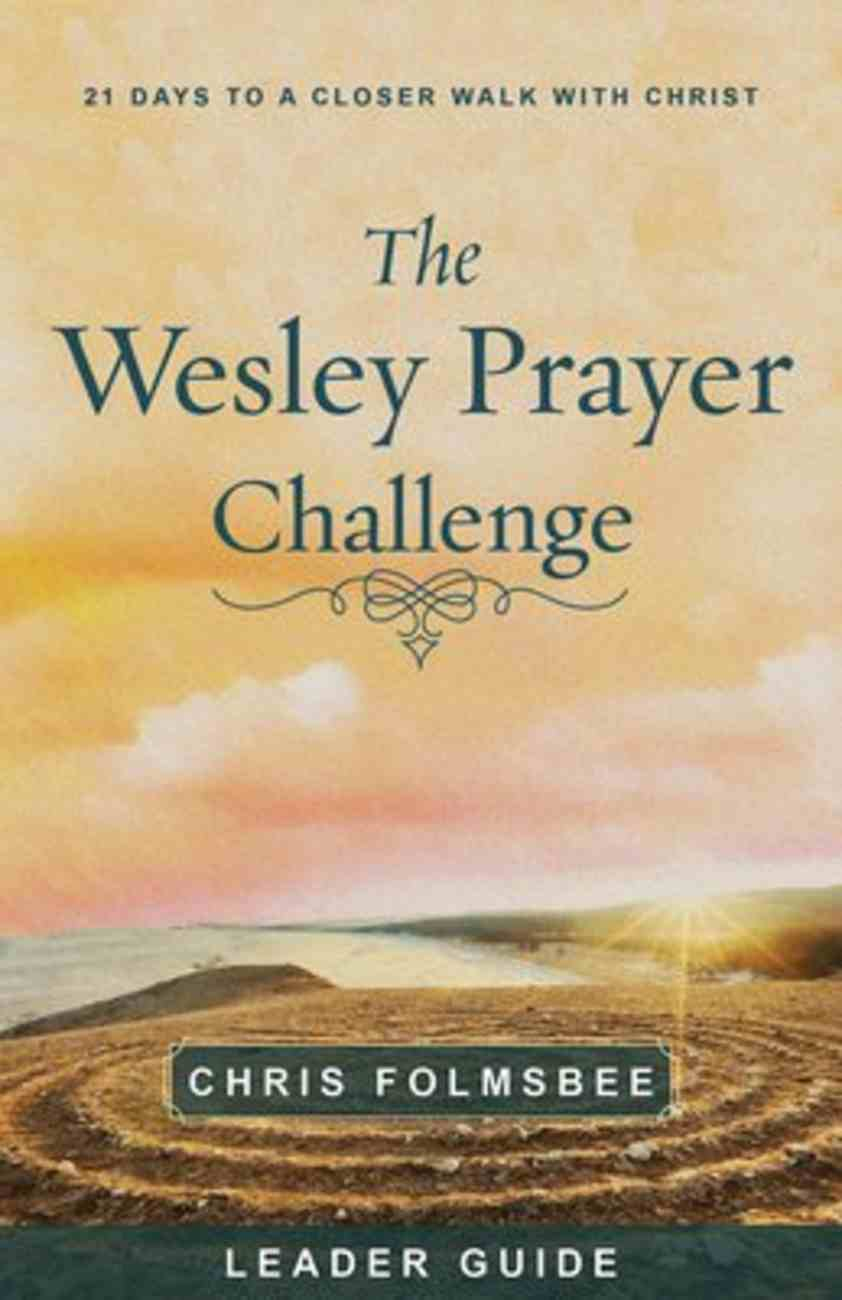 The Wesley Prayer Challenge: 21 Days to a Closer Walk With Christ (Leader Guide) Paperback