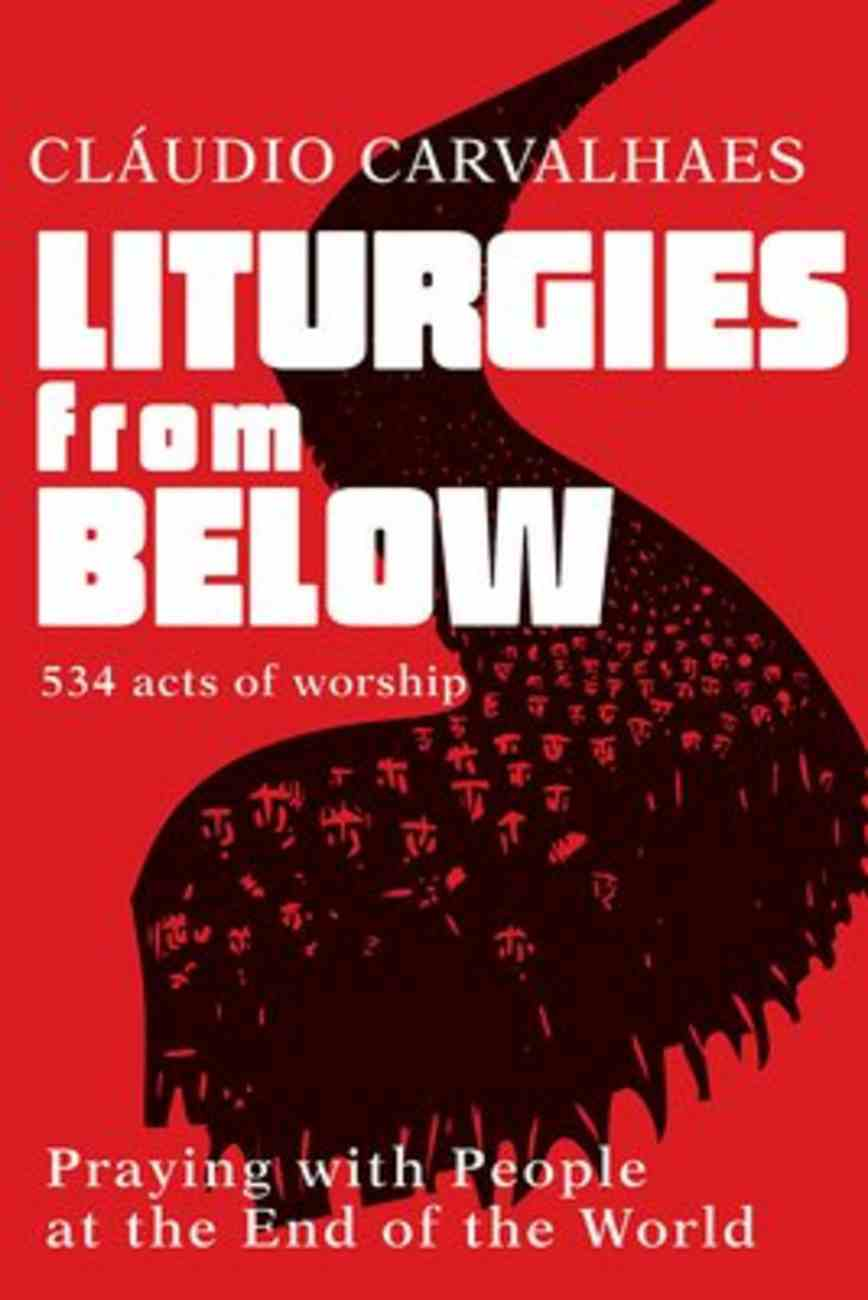 Liturgies From Below: Praying With People At the Ends of the World Paperback