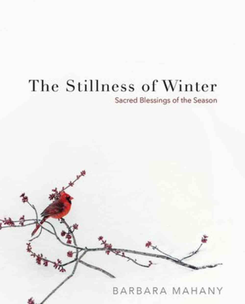 The Stillness of Winter: Sacred Blessings of the Season Hardback