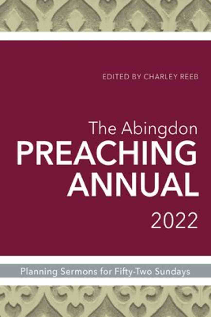 The Abingdon Preaching Annual 2022: Planning Sermons and Services For Fifty-Two Sundays Paperback