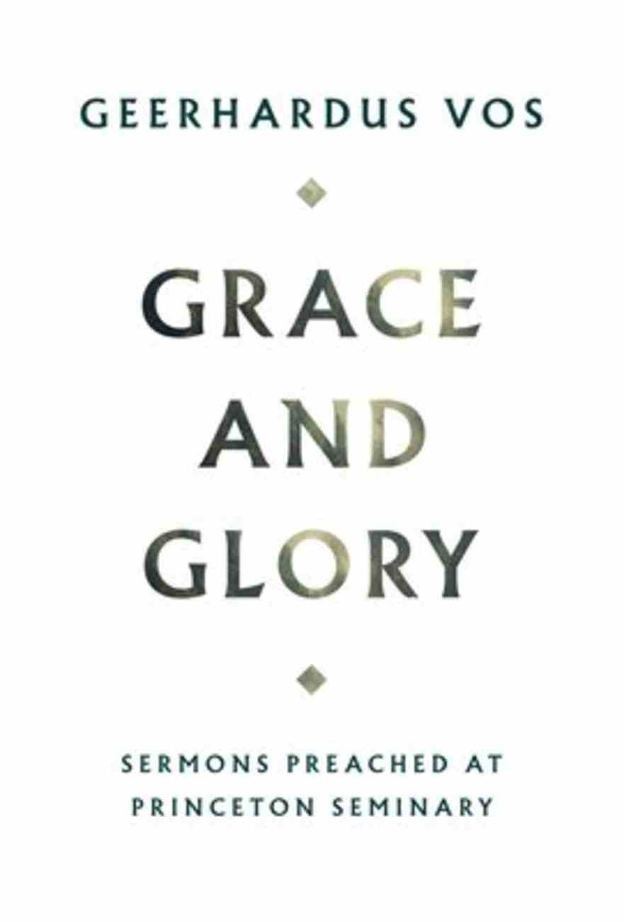Grace and Glory: Sermons Preached At Princeton Seminary Hardback