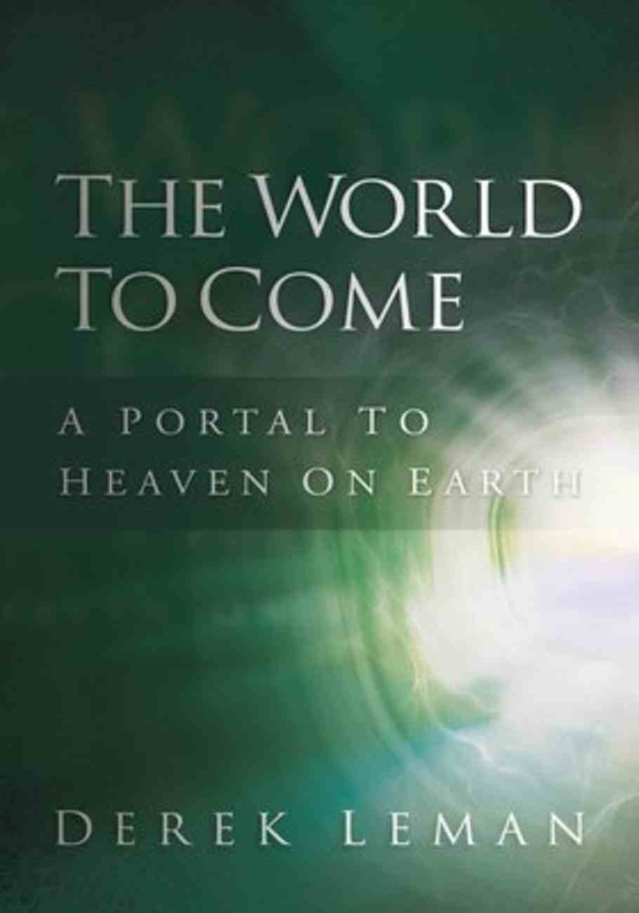 The World to Come: A Portal to Heaven on Earth Paperback
