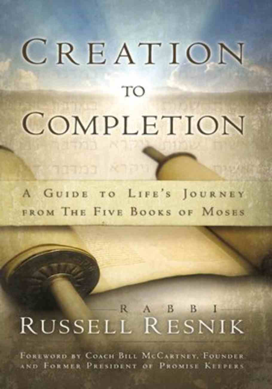 Creation to Completion: A Guide to Life's Journey From the Five Books of Moses Paperback