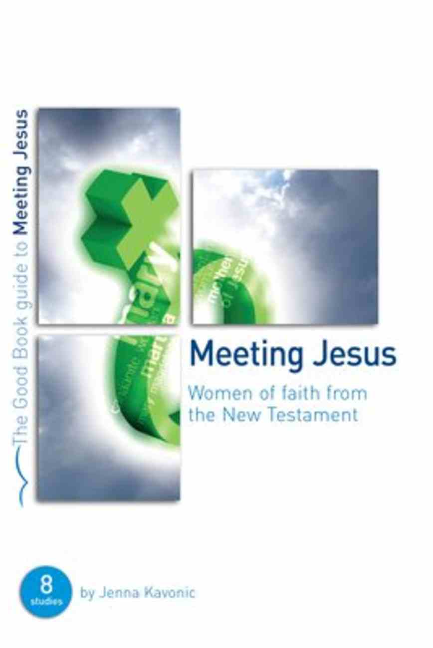 Meeting Jesus: Women of Faith From the New Testament (The Good Book Guides Series) Paperback