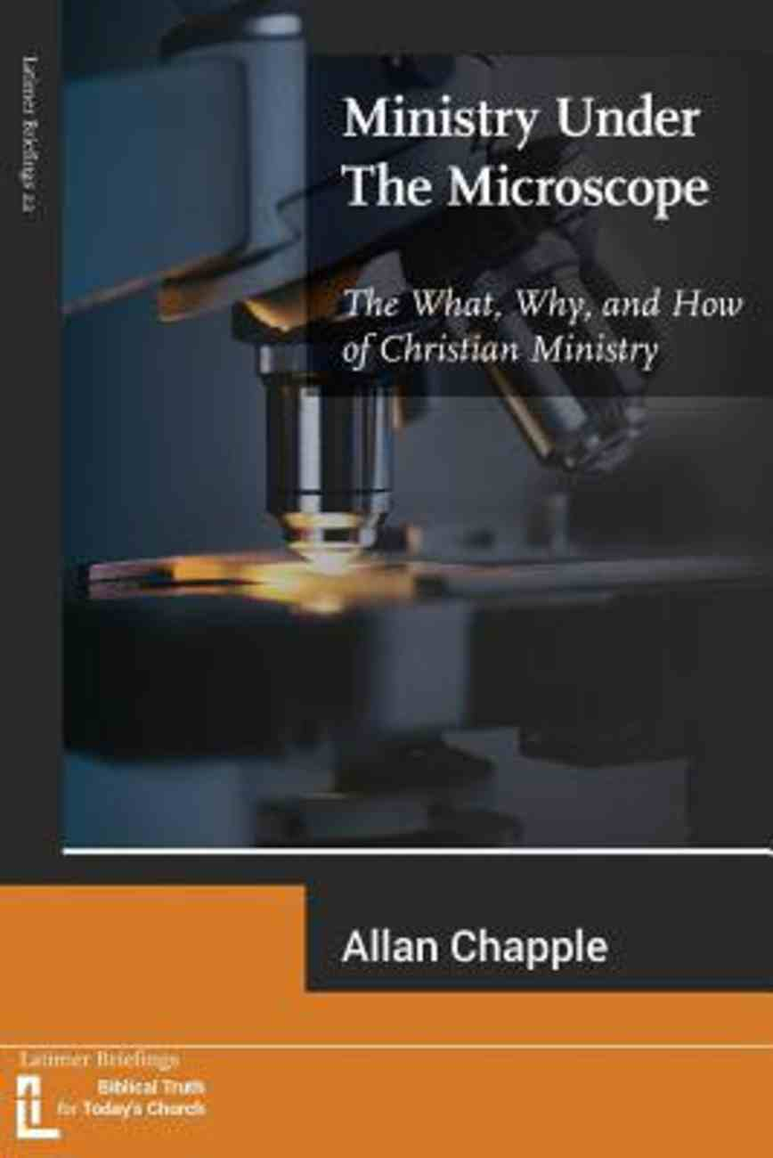 Ministry Under the Microscope: The What, Why, and How of Christian Ministry Paperback