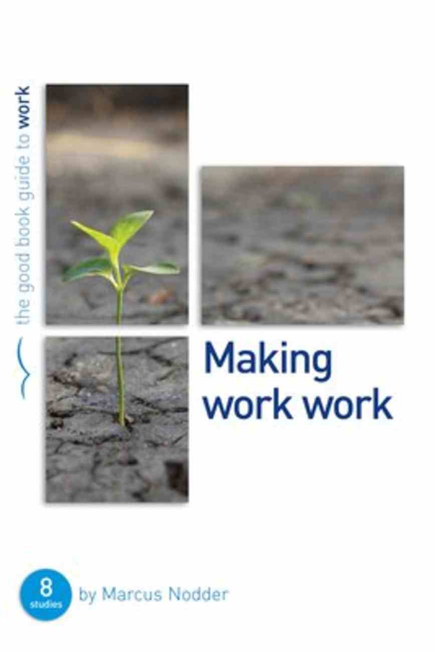 Making Work Work: (8 Studies) (The Good Book Guides Series) Paperback