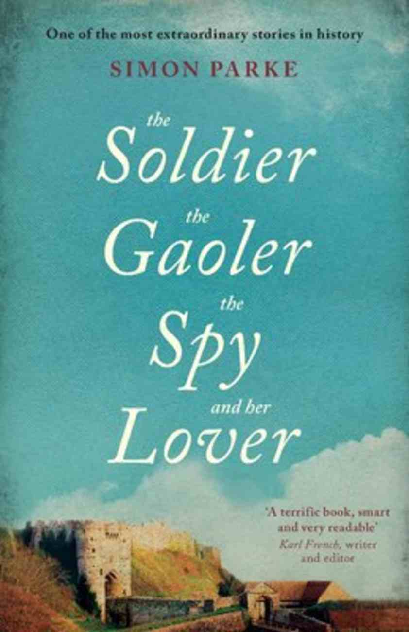 Soldier, the Gaoler, the Spy and Her Lover, the Paperback