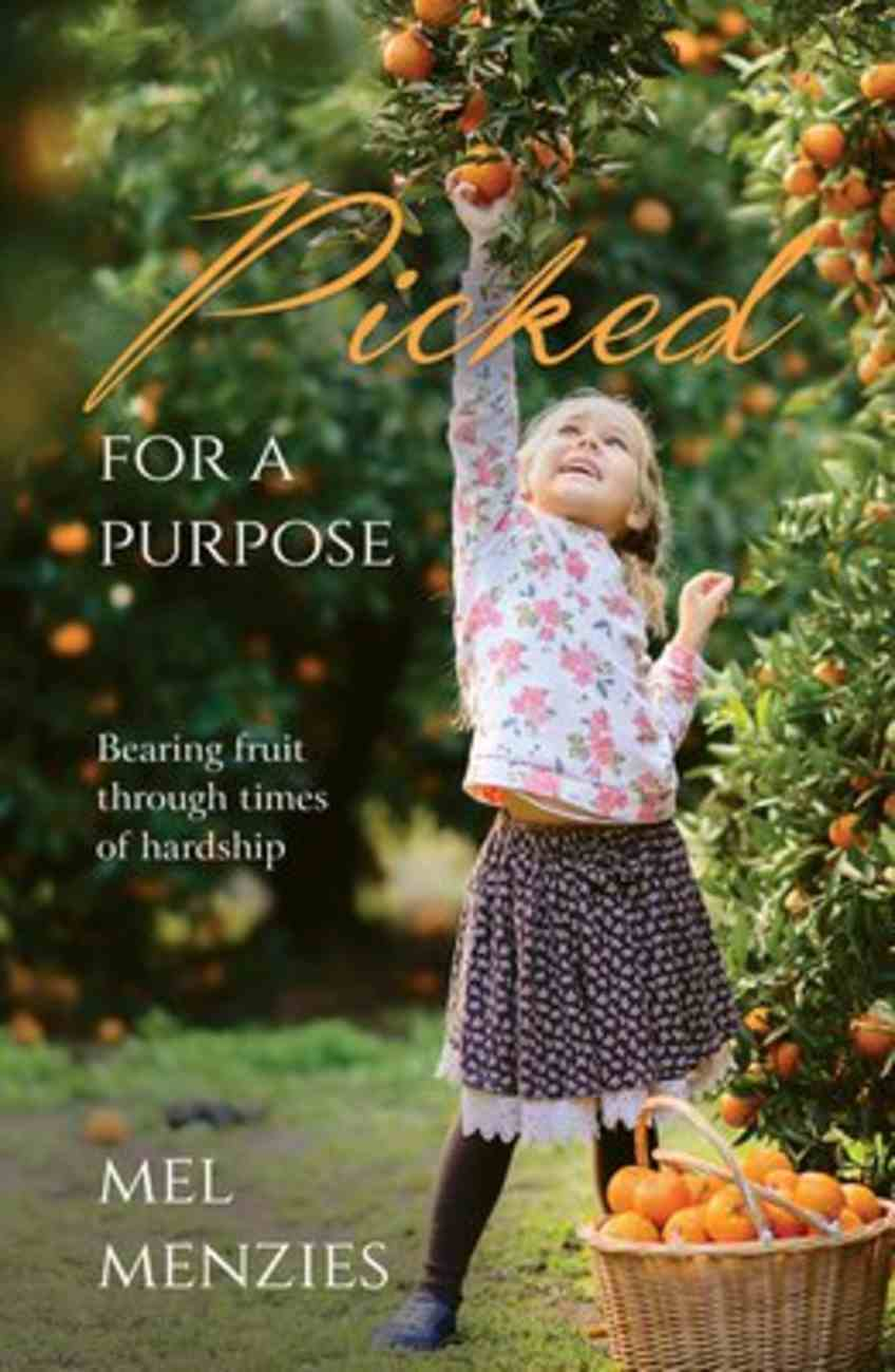 Picked For a Purpose: Bearing Fruit in Times of Hardship Paperback