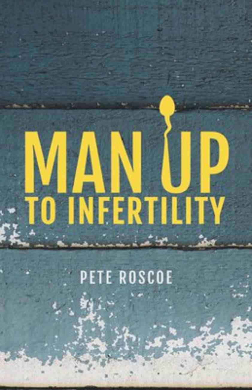 Man Up to Infertility: A Personal and Biblical Journey Through Infertility and Adoption Paperback