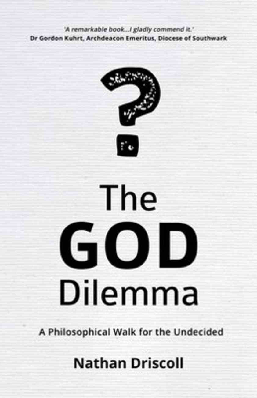 The God Dilemma: A Philosophical Walk For the Undecided Paperback