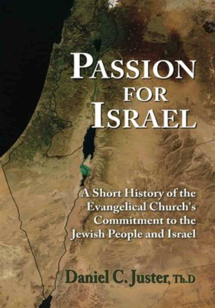 Passion For Israel: A Short History of the Evangelical Church's Commitment to the Jewish People and Israel Paperback