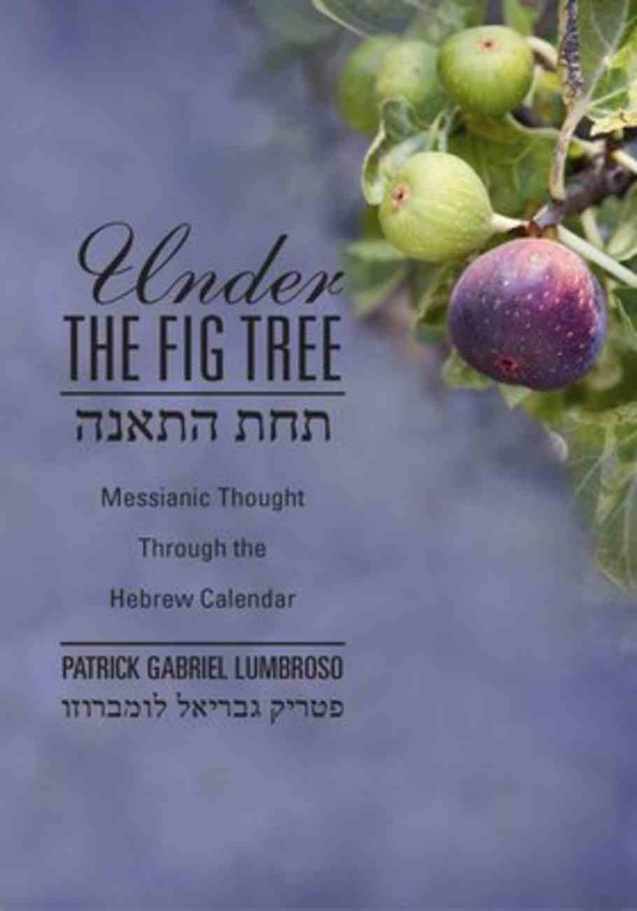 Under the Fig Tree: Messianic Thought Through the Hebrew Calendar Paperback