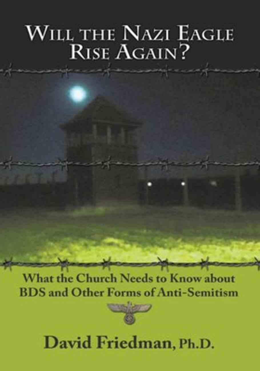 Will the Nazi Eagle Rise Again?: What the Church Needs to Know About Bds and Other Forms of Anti-Semitism Paperback