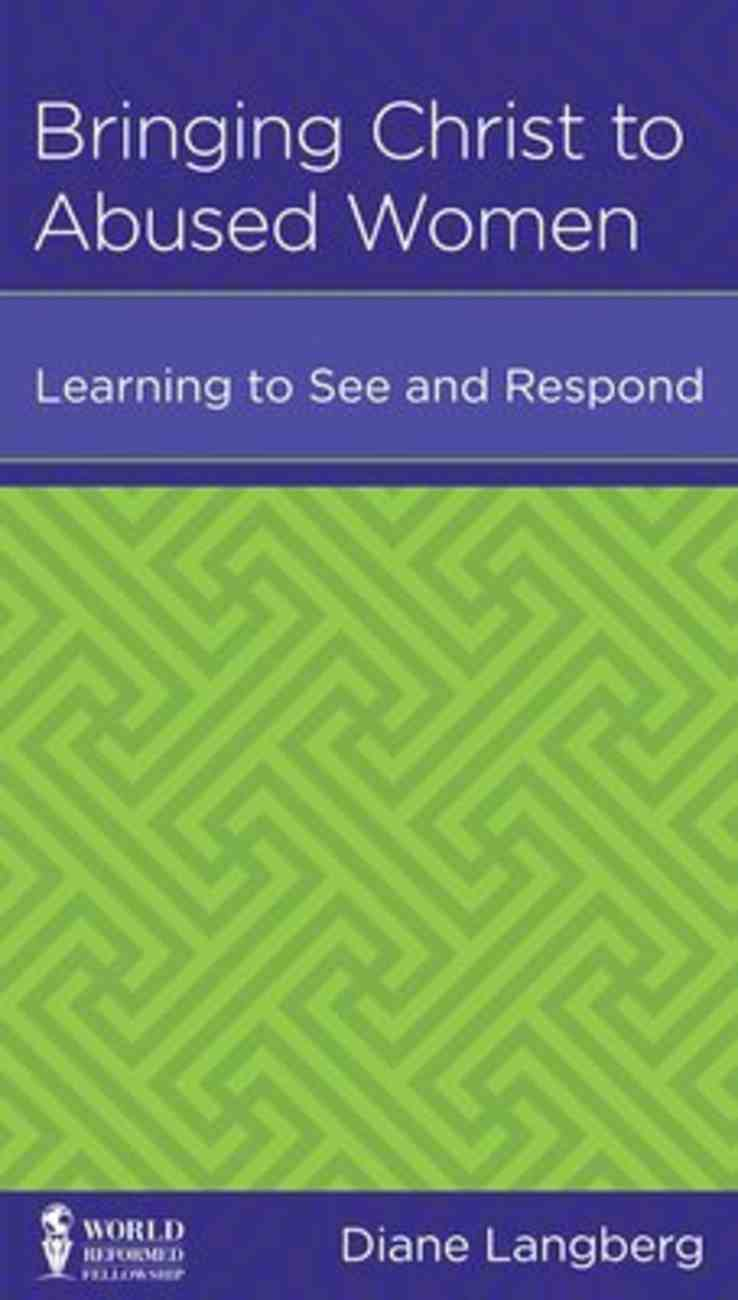 Bringing Christ to Abused Women: Learning to See and Respond (Leadership Issues Mini Books Series) Booklet