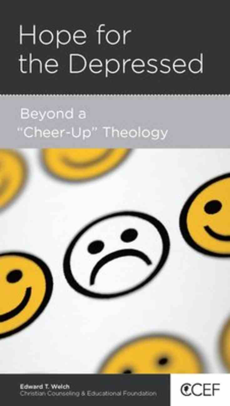 Hope For the Depressed: Beyond a Cheer-Up Theology (Physical And Mental Well-being Minibooks Series) Booklet