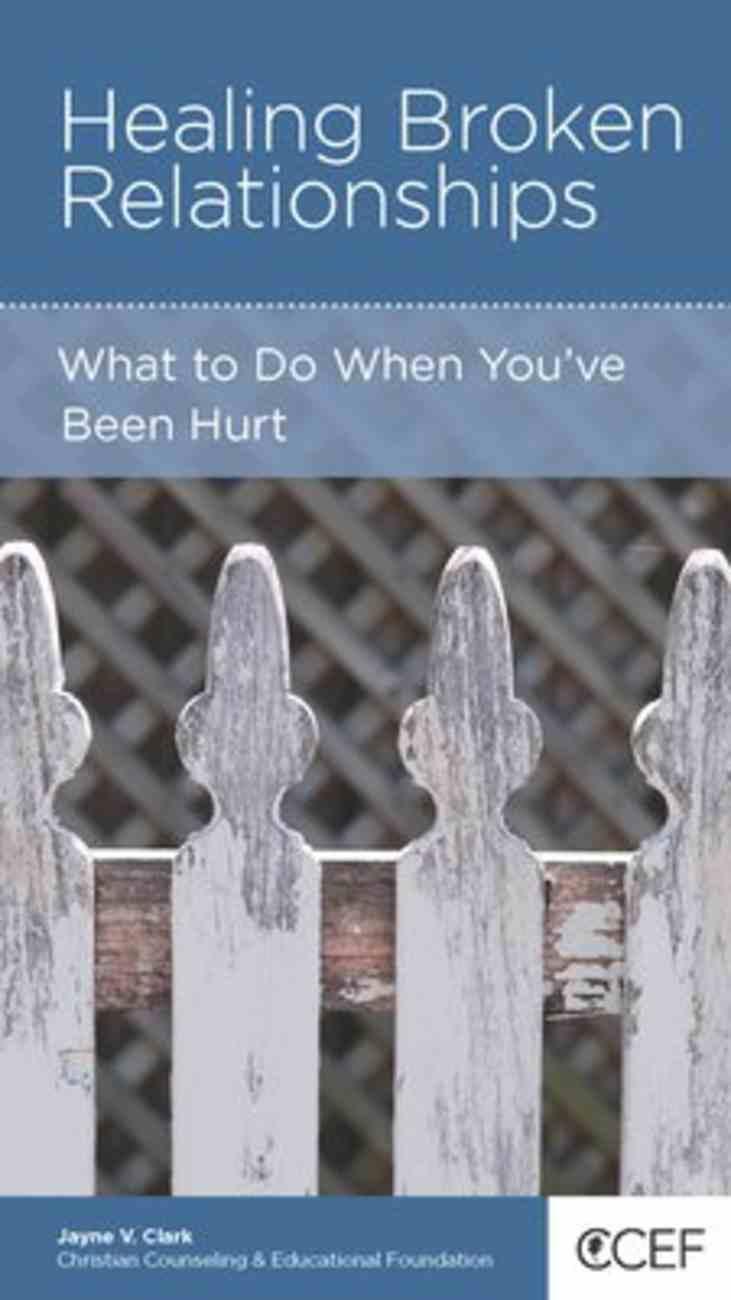 Healing Broken Relationships: When Your Heart is Hurt (Personal Change Minibooks Series) Booklet