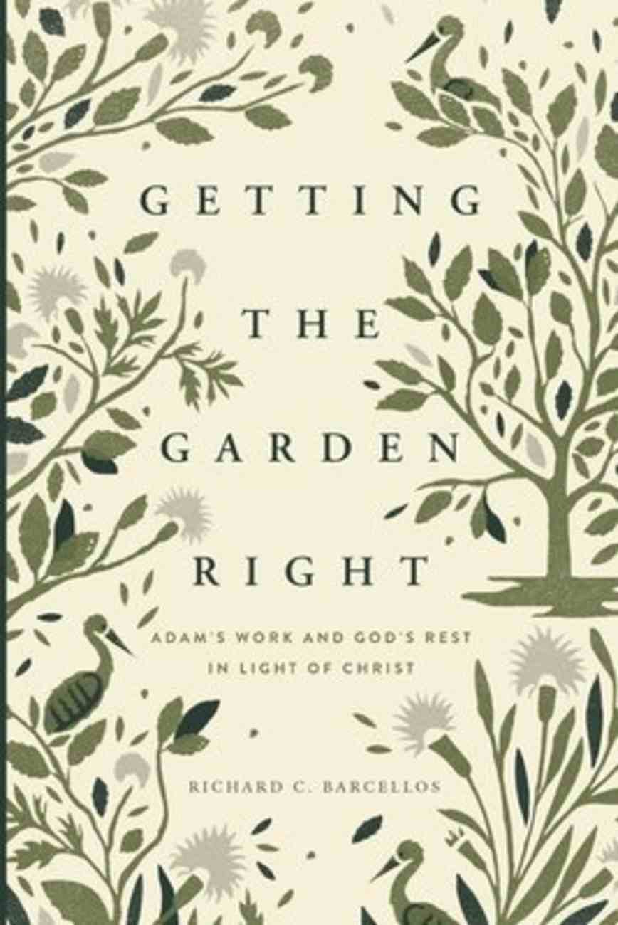 Getting the Garden Right: Adam's Work and God's Rest in Light of Christ Paperback
