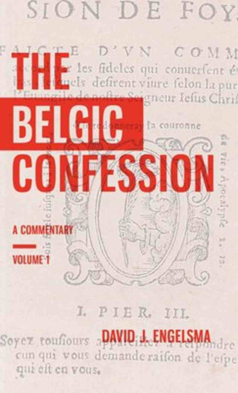 The Belgic Confession: A Commentary (Vol 1) Hardback
