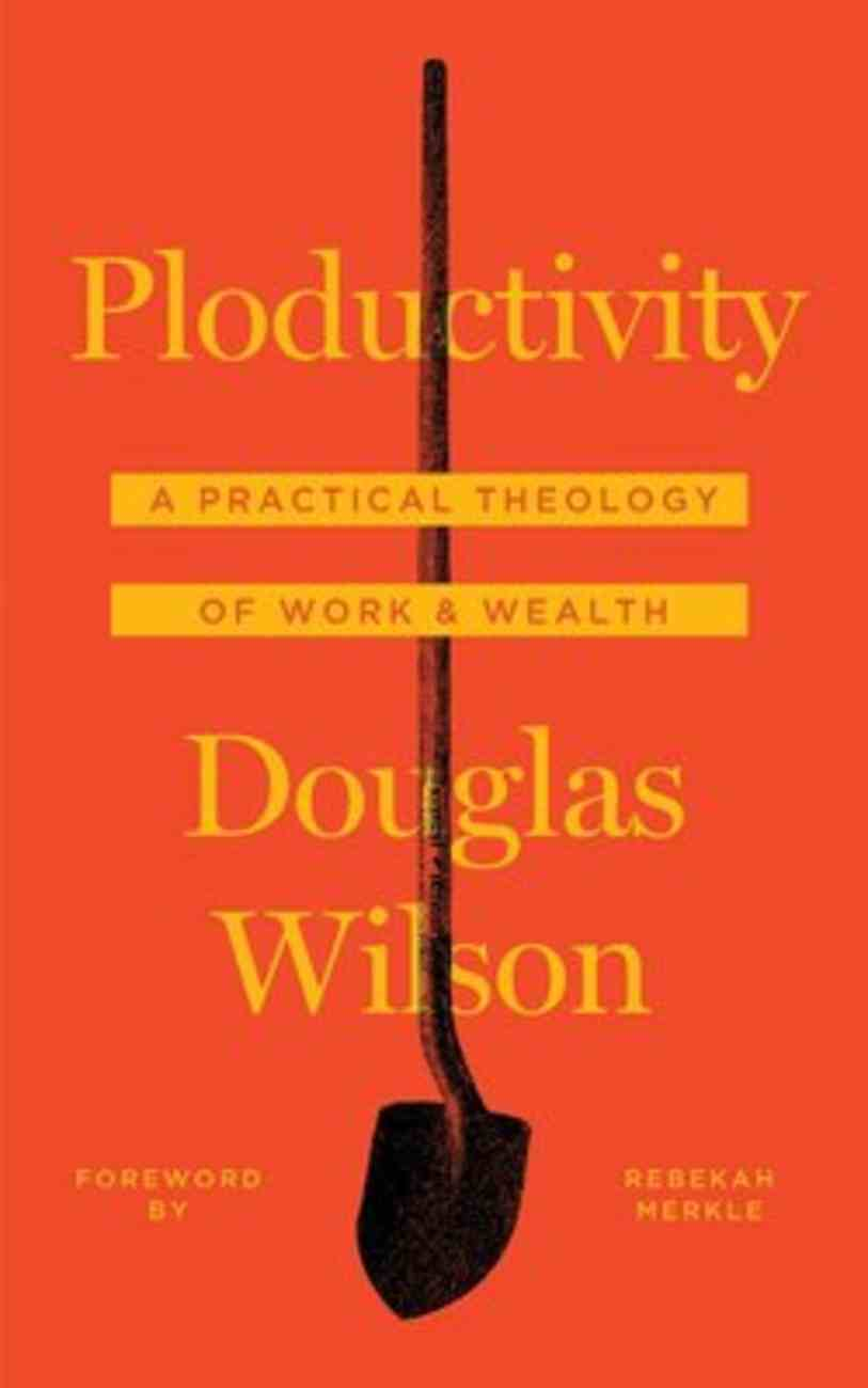 Ploductivity: A Practical Theology of Work and Wealth Paperback