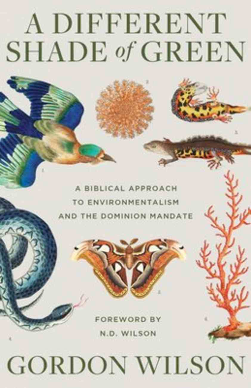 A Different Shade of Green: A Biblical Approach to Environmentalism and the Dominion Mandate Paperback