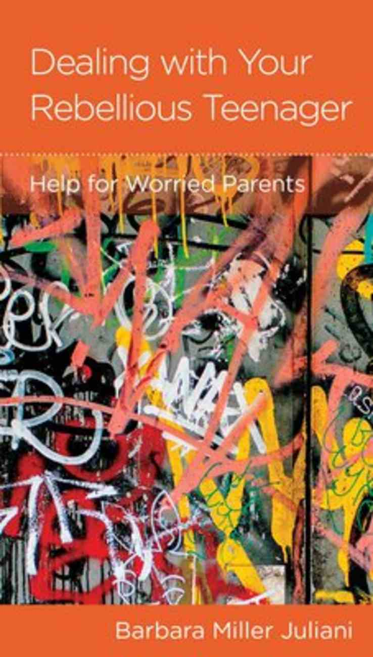 Pmi: Dealing With Your Rebellious Teenager: Help For Worried Parents Booklet