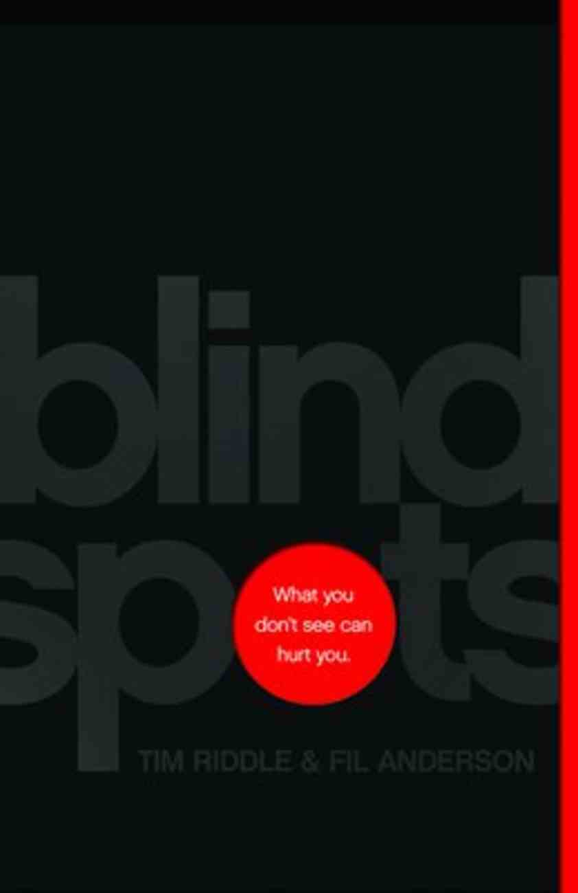 Blind Spots: What You Don't See Can Hurt You Paperback