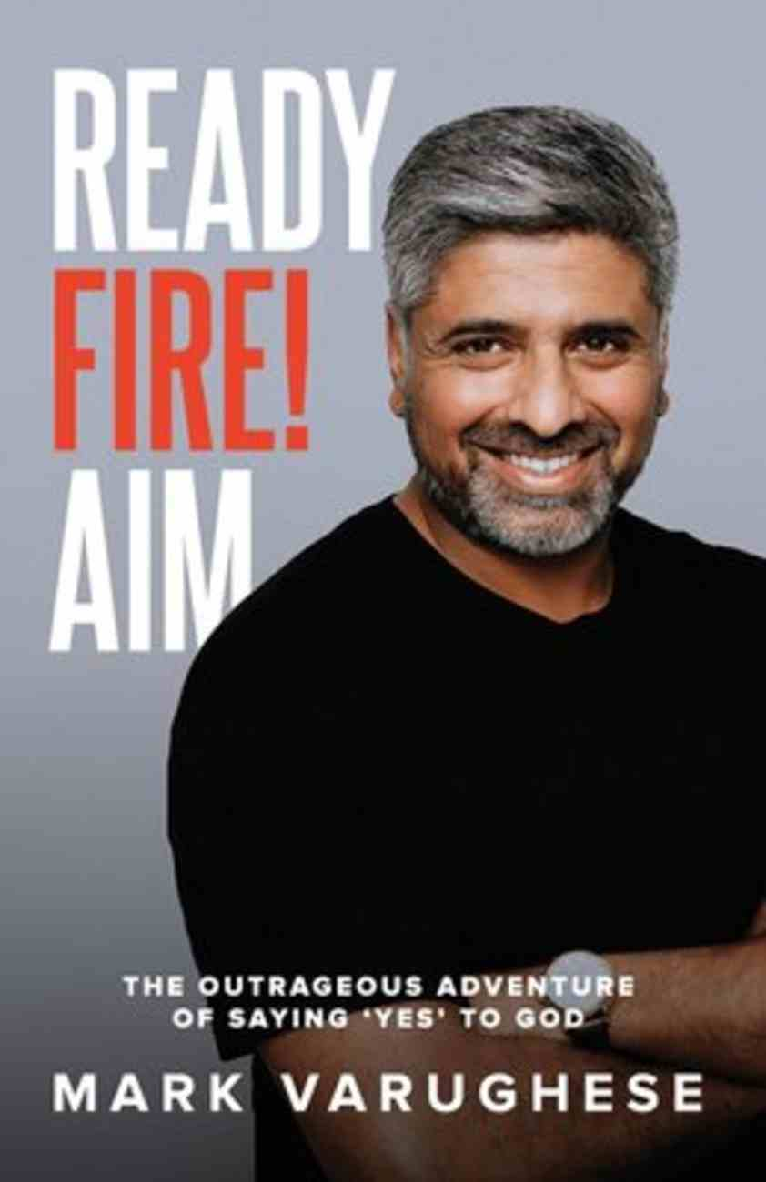 Ready, Fire! Aim: The Outrageous Adventure of Saying 'Yes' to God Paperback