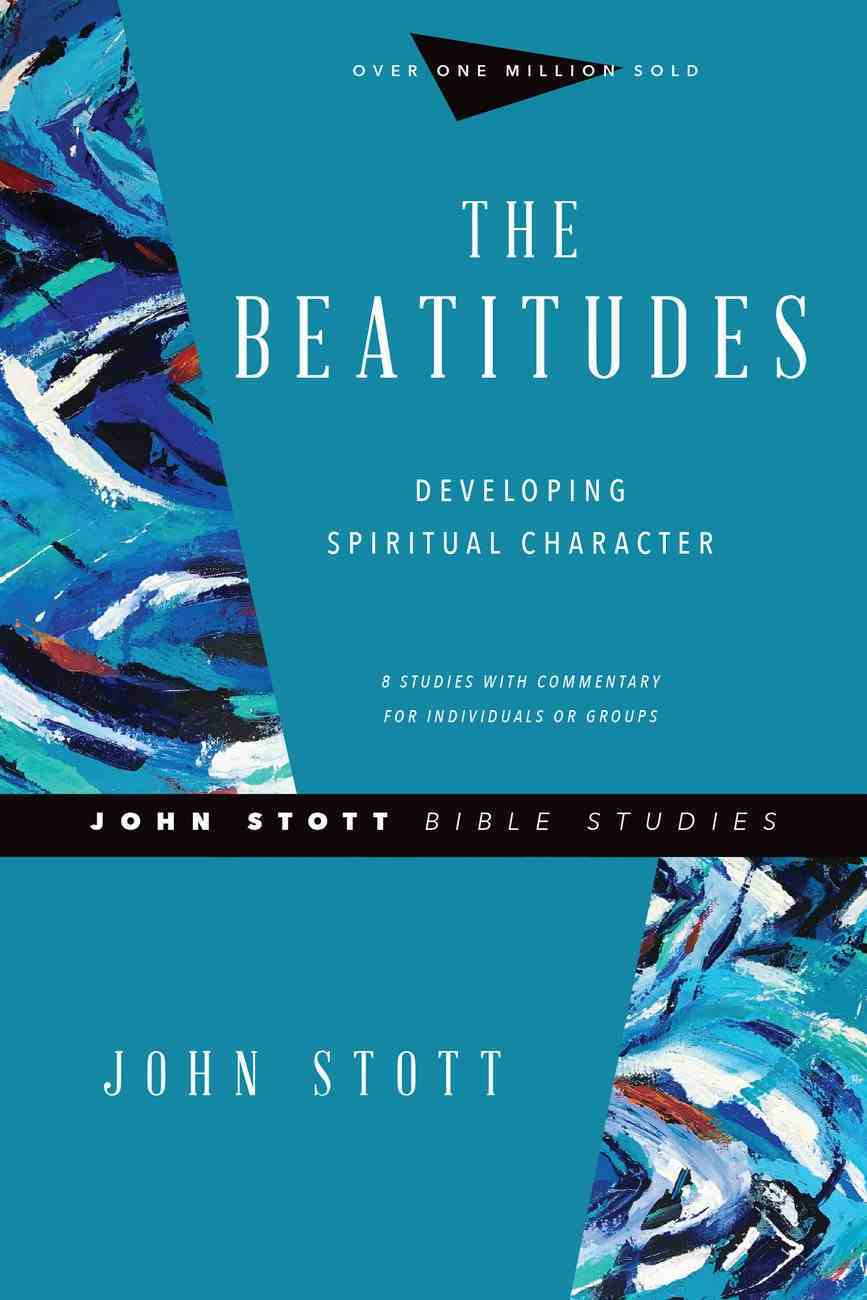 Beatitudes, the - Developing Spiritual Character (John Stott Bible Studies Series) Paperback