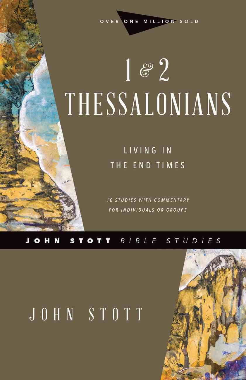 1 & 2 Thessalonians: Living in the End Times (10 Lessons) (John Stott Bible Studies Series) Paperback