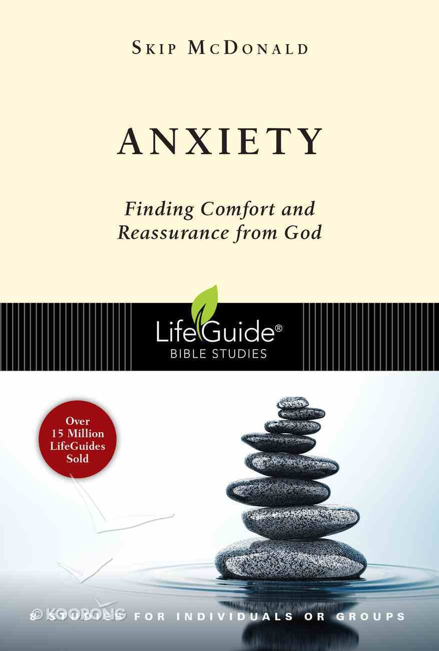 Anxiety: Finding Comfort and Reassurance From God (Lifeguide Bible Study Series) Paperback
