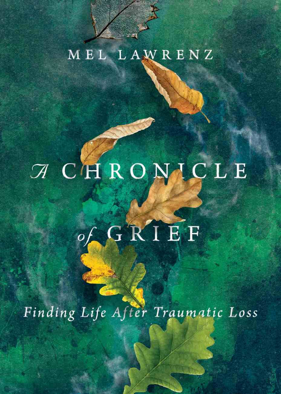 A Chronicle of Grief: Finding Life After Traumatic Loss Paperback