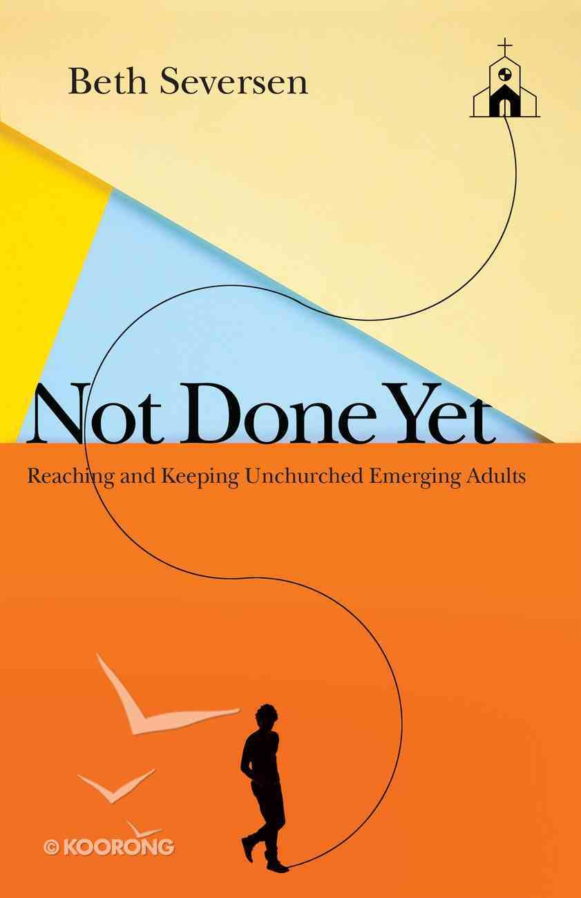 Not Done Yet: Reaching and Keeping Unchurched Emerging Adults Paperback