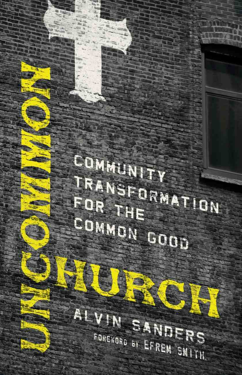 Uncommon Church: Community Transformation For the Common Good Paperback
