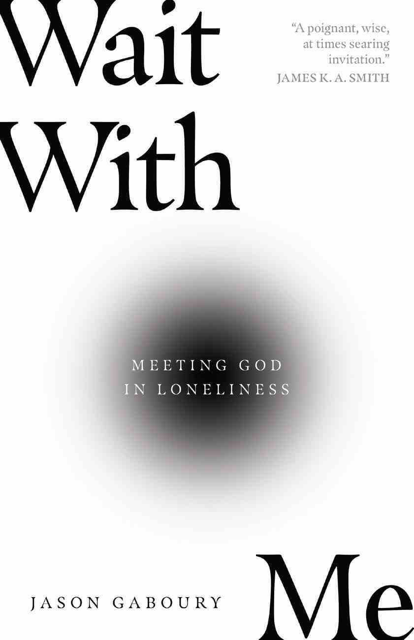 Wait With Me: Meeting God in Loneliness Paperback