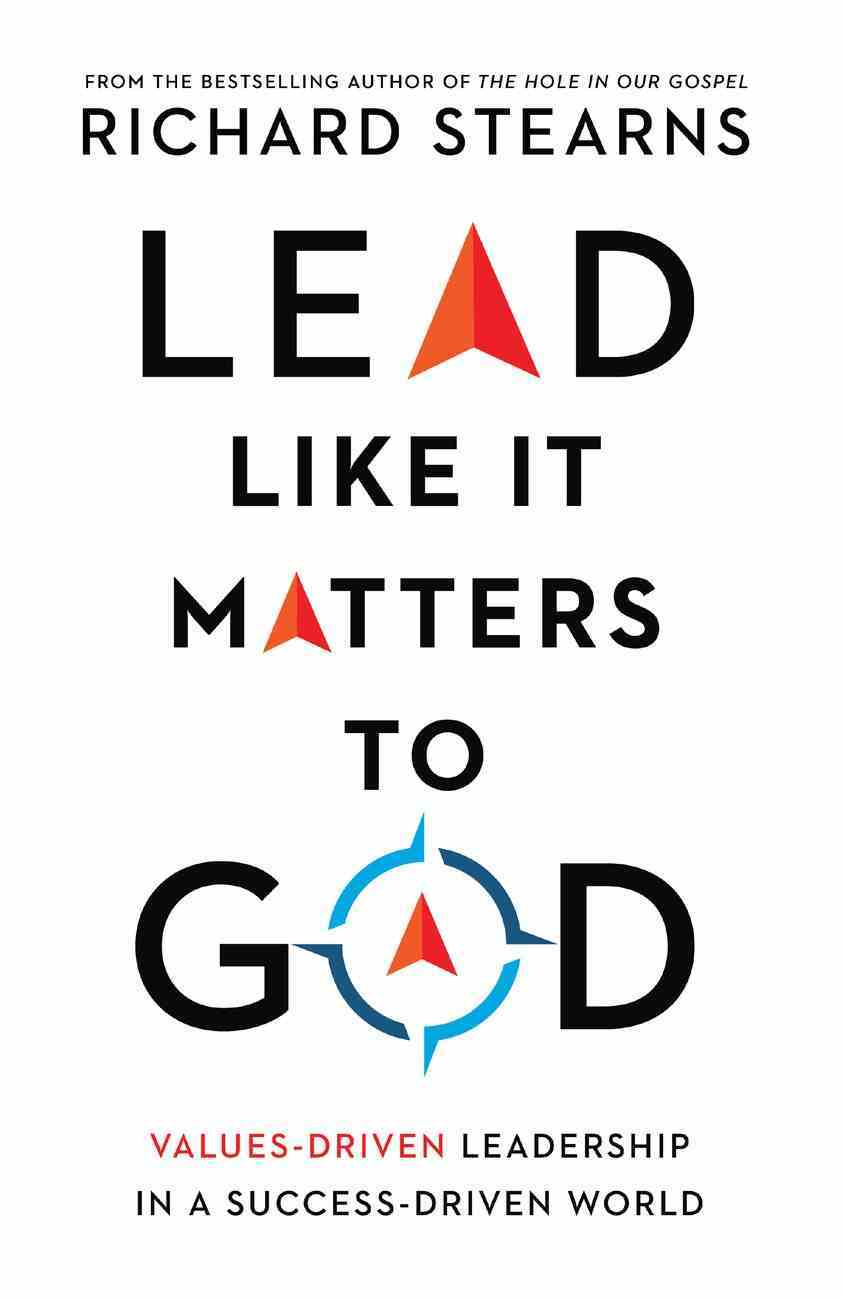 Lead Like It Matters to God: Values-Driven Leadership in a Success-Driven World Hardback