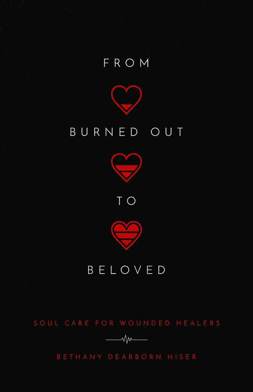 From Burned Out to Beloved: Soul Care For Wounded Healers Paperback